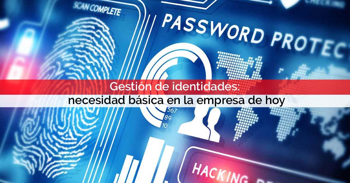 Gestión de identidades: una necesidad básica en la empresa de hoy | Core Networks Sevilla