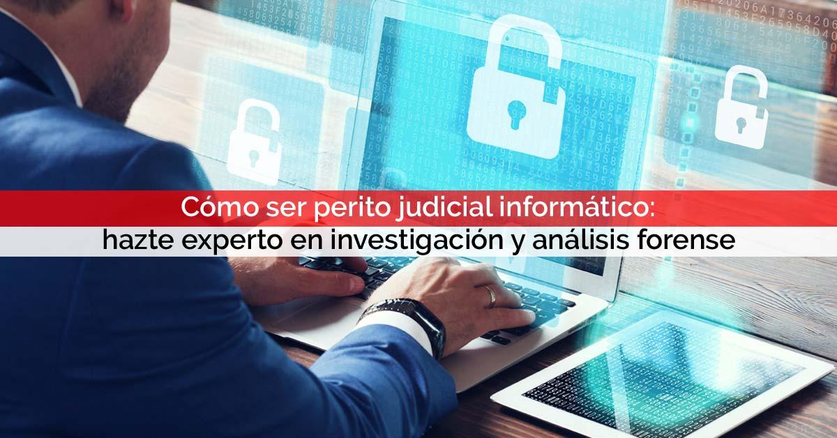 Cómo ser perito judicial informático: hazte experto en investigación y análisis forense | Core Networks Sevilla