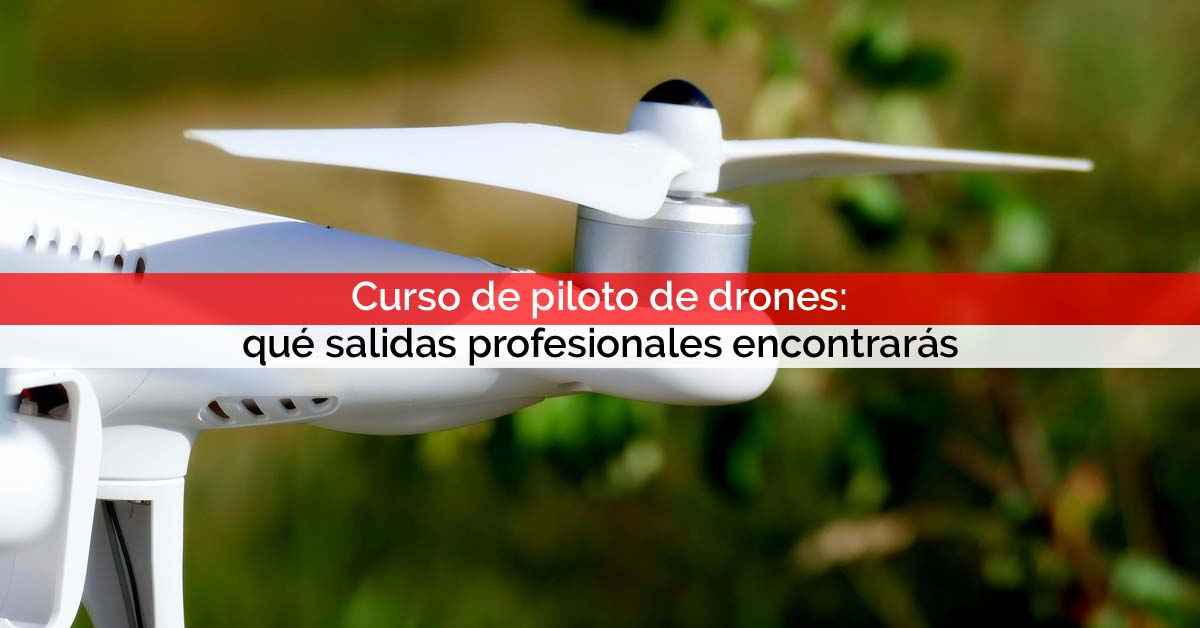Curso de piloto de drones: qué salidas profesionales encontrarás | Core Networks Sevilla