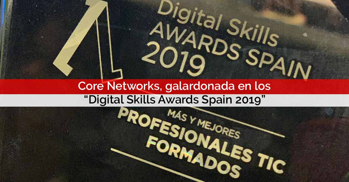 "Core Networks, galardonada en los ""Digital Skills Awards Spain 2019"""