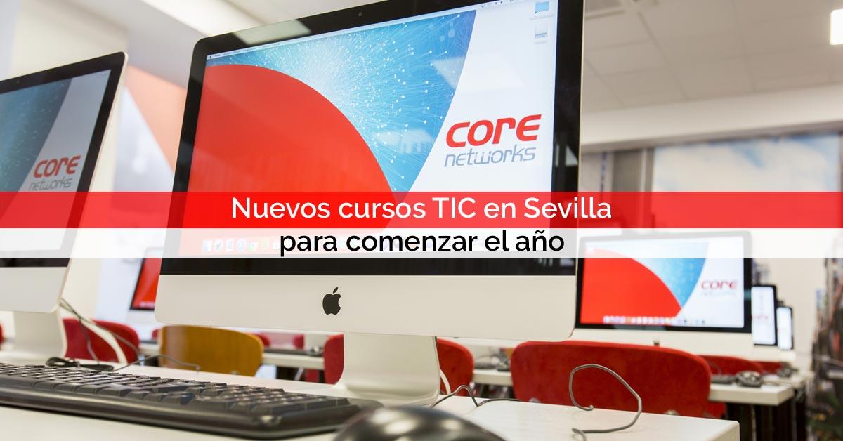 Nuevos cursos TIC en Sevilla para comenzar el año | Core Networks Sevilla